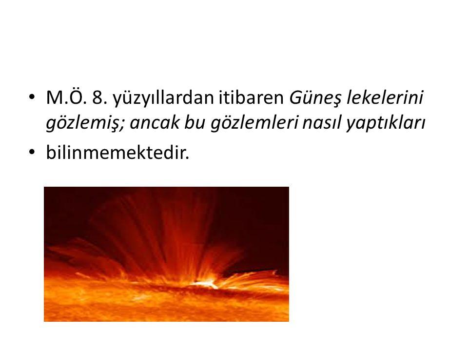 M.Ö. 8. yüzyıllardan itibaren Güneş lekelerini gözlemiş; ancak bu gözlemleri nasıl yaptıkları bilinmemektedir.