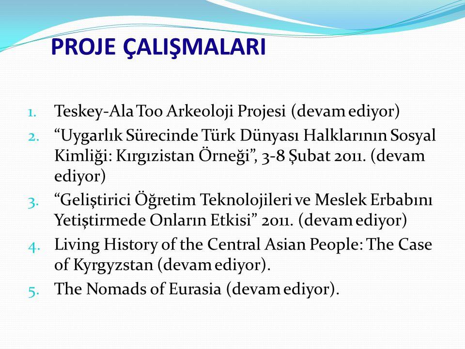"""1. Teskey-Ala Too Arkeoloji Projesi (devam ediyor) 2. """"Uygarlık Sürecinde Türk Dünyası Halklarının Sosyal Kimliği: Kırgızistan Örneği"""", 3-8 Şubat 2011"""