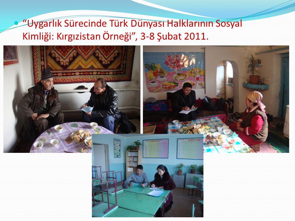"""""""Uygarlık Sürecinde Türk Dünyası Halklarının Sosyal Kimliği: Kırgızistan Örneği"""", 3-8 Şubat 2011."""