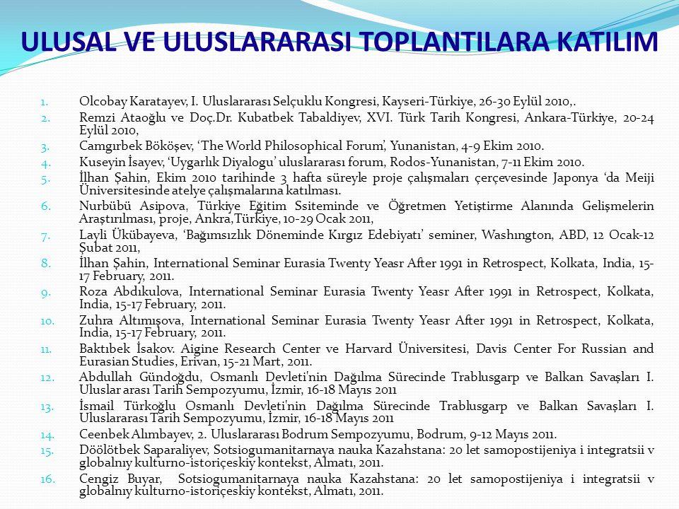 1. Olcobay Karatayev, I. Uluslararası Selçuklu Kongresi, Kayseri-Türkiye, 26-30 Eylül 2010,. 2. Remzi Ataoğlu ve Doç.Dr. Kubatbek Tabaldiyev, XVI. Tür