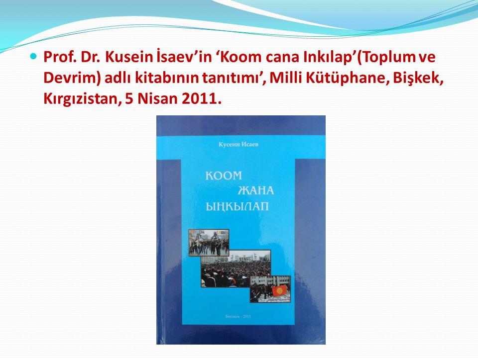 Prof. Dr. Kusein İsaev'in 'Koom cana Inkılap'(Toplum ve Devrim) adlı kitabının tanıtımı', Milli Kütüphane, Bişkek, Kırgızistan, 5 Nisan 2011.