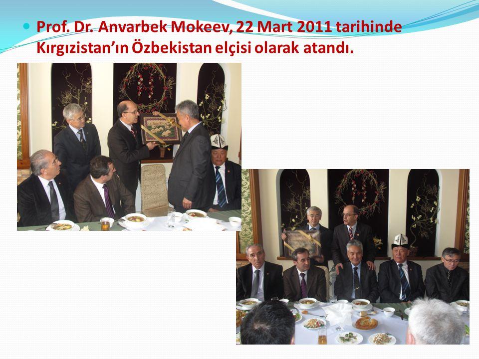 Prof. Dr. Anvarbek Mokeev, 22 Mart 2011 tarihinde Kırgızistan'ın Özbekistan elçisi olarak atandı.