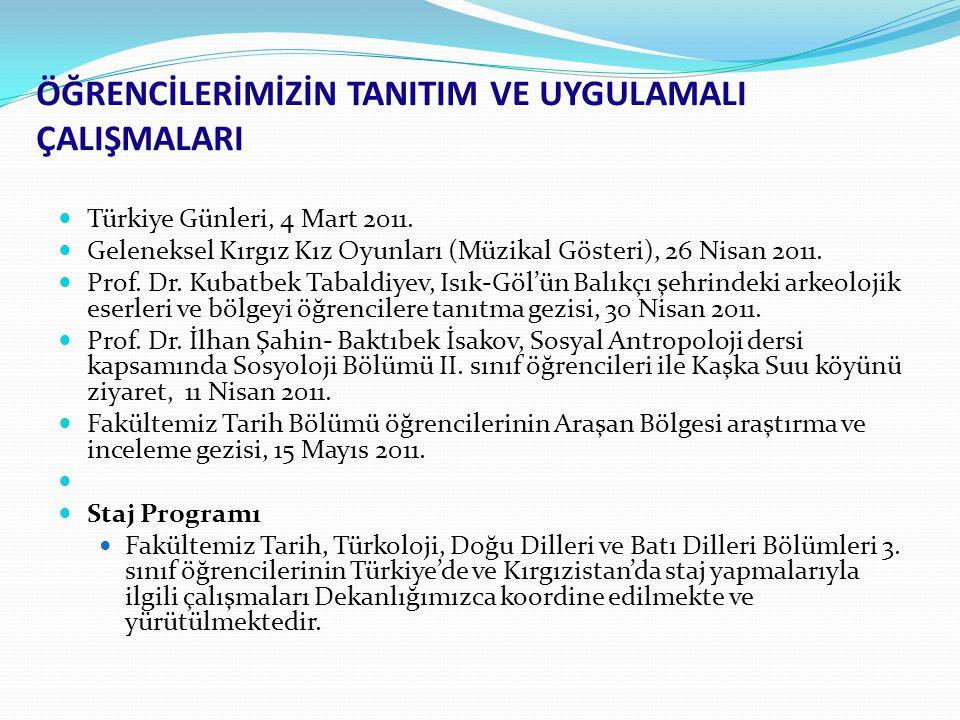 Türkiye Günleri, 4 Mart 2011. Geleneksel Kırgız Kız Oyunları (Müzikal Gösteri), 26 Nisan 2011. Prof. Dr. Kubatbek Tabaldiyev, Isık-Göl'ün Balıkçı şehr