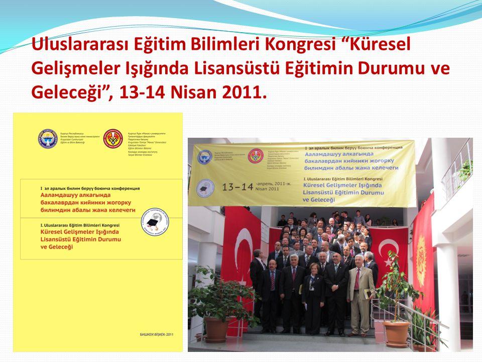 """Uluslararası Eğitim Bilimleri Kongresi """"Küresel Gelişmeler Işığında Lisansüstü Eğitimin Durumu ve Geleceği"""", 13-14 Nisan 2011."""