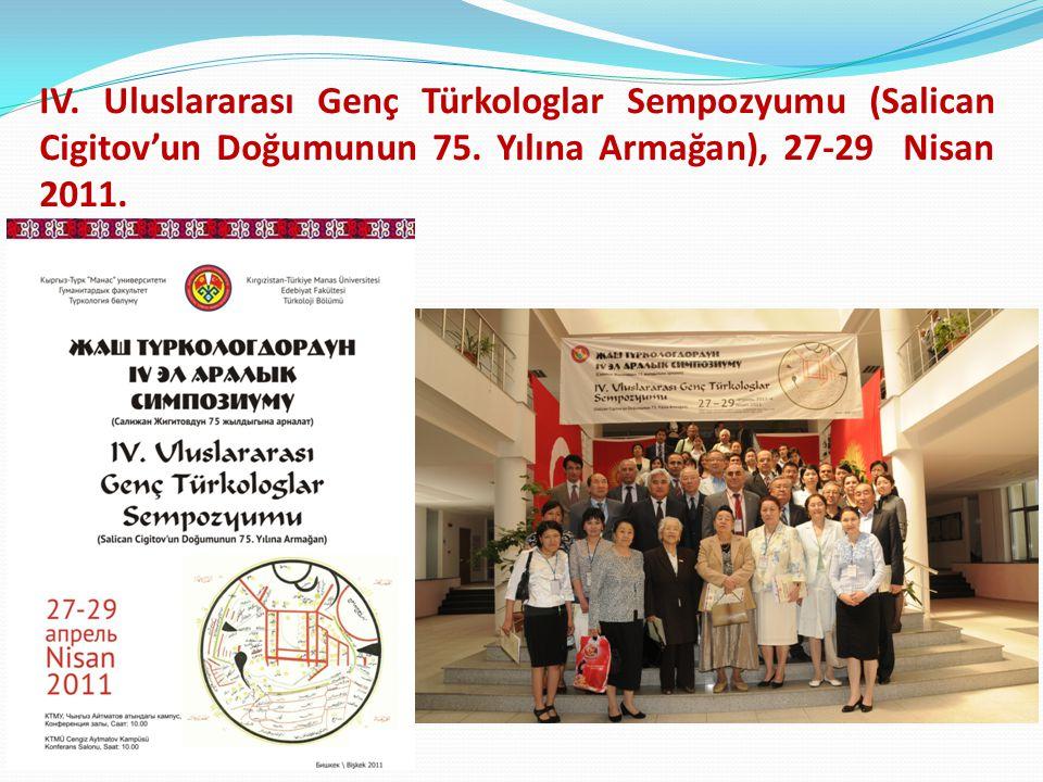 IV. Uluslararası Genç Türkologlar Sempozyumu (Salican Cigitov'un Doğumunun 75. Yılına Armağan), 27-29 Nisan 2011.