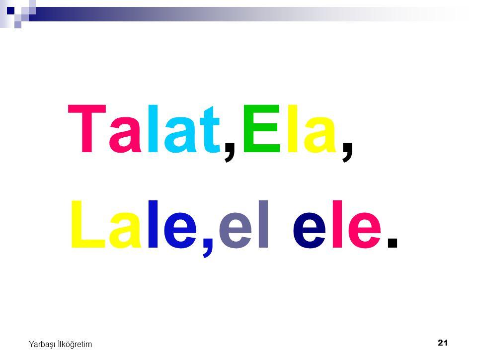21 Yarbaşı İlköğretim Talat,Ela, Lale,el ele.