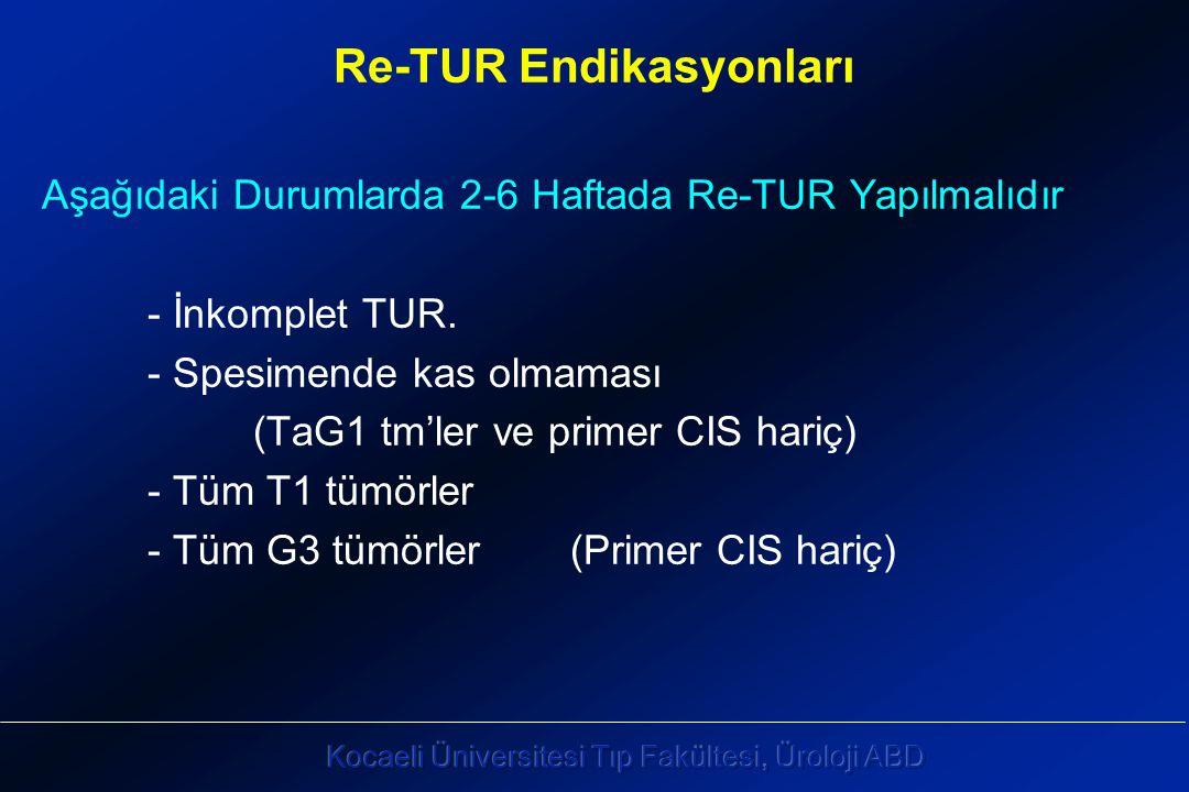 Re-TUR Endikasyonları Aşağıdaki Durumlarda 2-6 Haftada Re-TUR Yapılmalıdır - İnkomplet TUR.