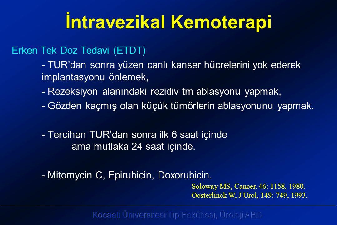 İntravezikal Kemoterapi Erken Tek Doz Tedavi (ETDT) - TUR'dan sonra yüzen canlı kanser hücrelerini yok ederek implantasyonu önlemek, - Rezeksiyon alanındaki rezidiv tm ablasyonu yapmak, - Gözden kaçmış olan küçük tümörlerin ablasyonunu yapmak.