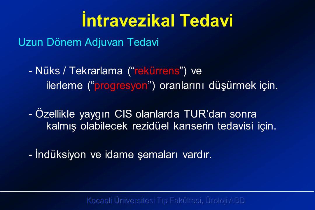 İntravezikal Tedavi Uzun Dönem Adjuvan Tedavi - Nüks / Tekrarlama ( rekürrens ) ve ilerleme ( progresyon ) oranlarını düşürmek için.