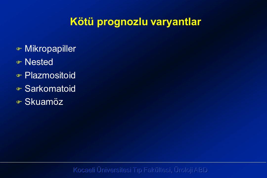 Kötü prognozlu varyantlar F Mikropapiller F Nested F Plazmositoid F Sarkomatoid F Skuamöz