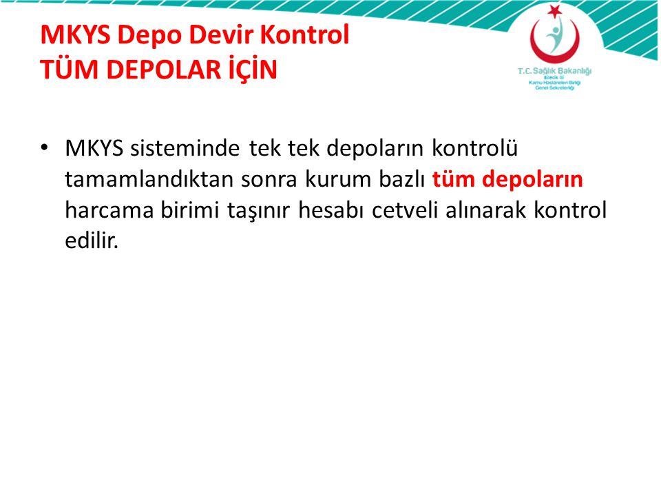 MKYS Depo Devir Kontrol TÜM DEPOLAR İÇİN MKYS sisteminde tek tek depoların kontrolü tamamlandıktan sonra kurum bazlı tüm depoların harcama birimi taşı