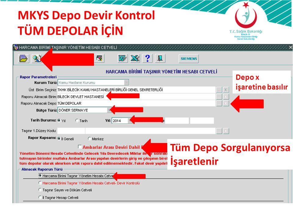 MKYS Depo Devir Kontrol TÜM DEPOLAR İÇİN Depo x işaretine basılır Tüm Depo Sorgulanıyorsa İşaretlenir