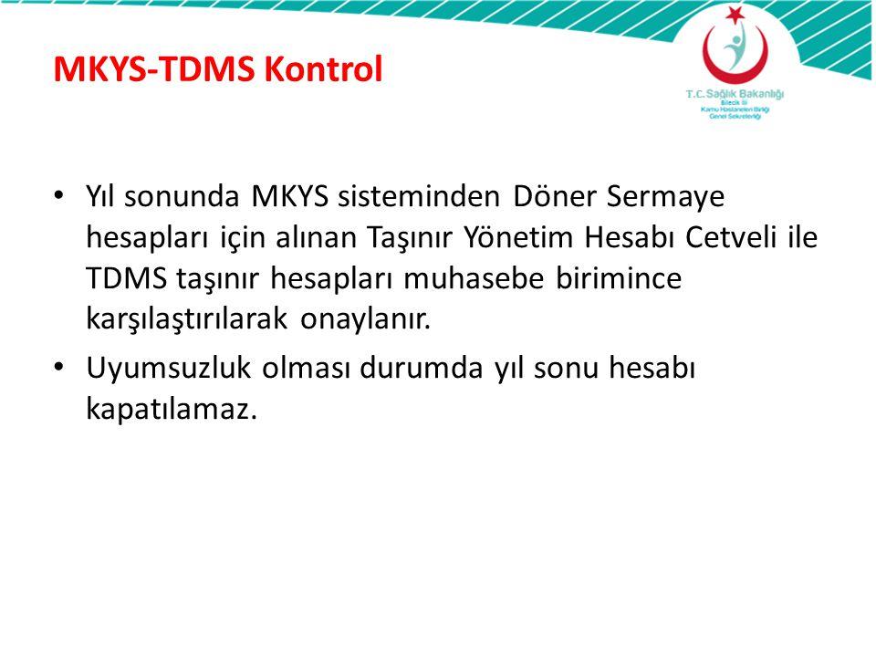 MKYS-TDMS Kontrol Yıl sonunda MKYS sisteminden Döner Sermaye hesapları için alınan Taşınır Yönetim Hesabı Cetveli ile TDMS taşınır hesapları muhasebe