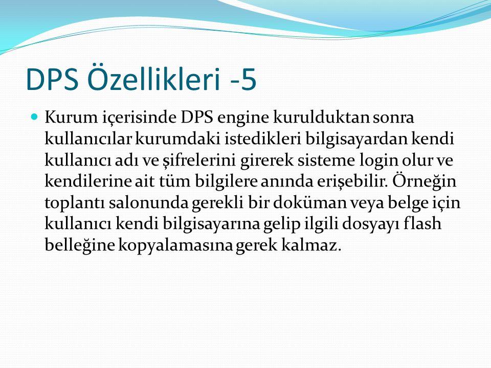 DPS Özellikleri -5 Kurum içerisinde DPS engine kurulduktan sonra kullanıcılar kurumdaki istedikleri bilgisayardan kendi kullanıcı adı ve şifrelerini g