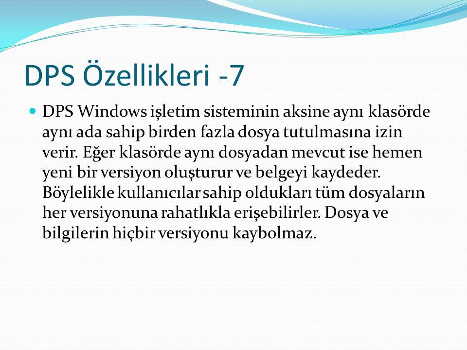 DPS Özellikleri -7 DPS Windows işletim sisteminin aksine aynı klasörde aynı ada sahip birden fazla dosya tutulmasına izin verir. Eğer klasörde aynı do