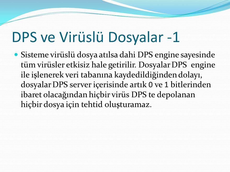 DPS ve Virüslü Dosyalar -1 Sisteme virüslü dosya atılsa dahi DPS engine sayesinde tüm virüsler etkisiz hale getirilir. Dosyalar DPS engine ile işlener
