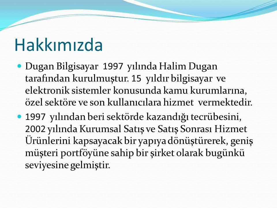 Hakkımızda Dugan Bilgisayar 1997 yılında Halim Dugan tarafından kurulmuştur. 15 yıldır bilgisayar ve elektronik sistemler konusunda kamu kurumlarına,