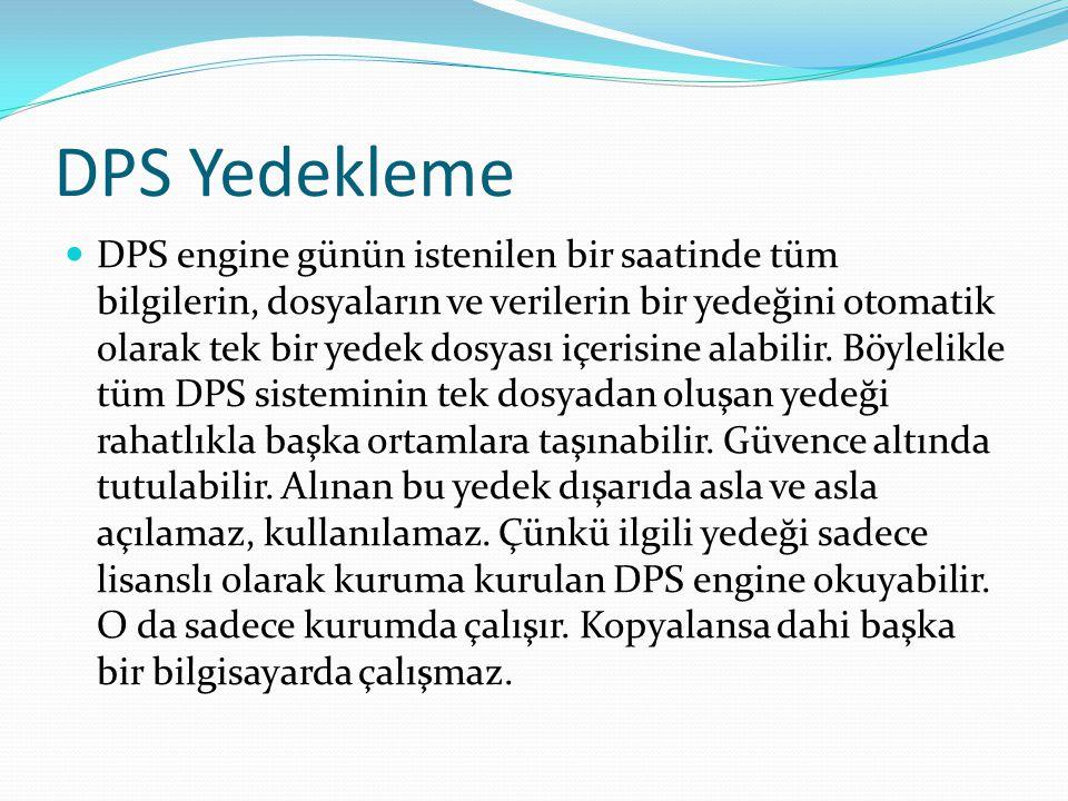 DPS Yedekleme DPS engine günün istenilen bir saatinde tüm bilgilerin, dosyaların ve verilerin bir yedeğini otomatik olarak tek bir yedek dosyası içeri