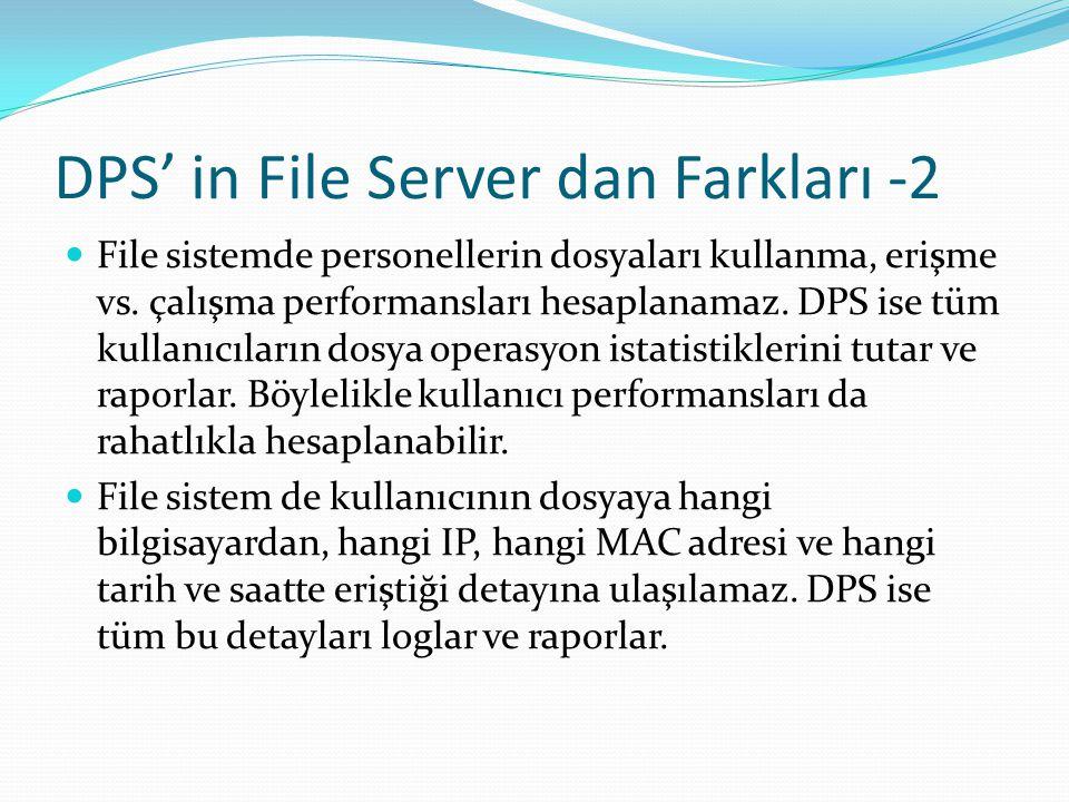 DPS' in File Server dan Farkları -2 File sistemde personellerin dosyaları kullanma, erişme vs. çalışma performansları hesaplanamaz. DPS ise tüm kullan