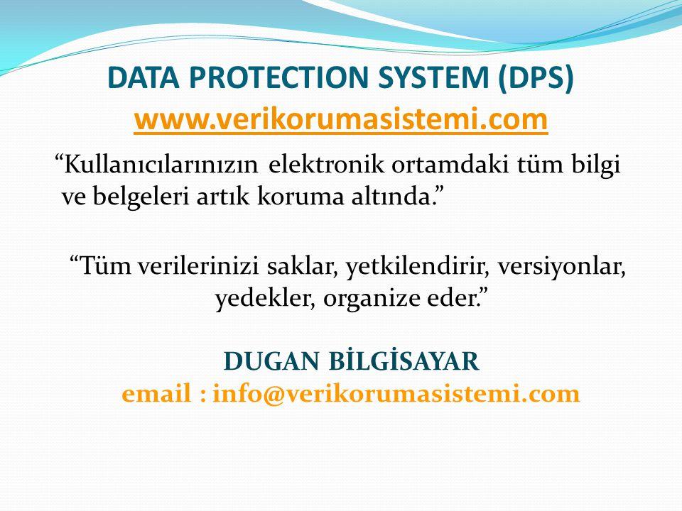 """DATA PROTECTION SYSTEM (DPS) www.verikorumasistemi.com www.verikorumasistemi.com """"Kullanıcılarınızın elektronik ortamdaki tüm bilgi ve belgeleri artık"""