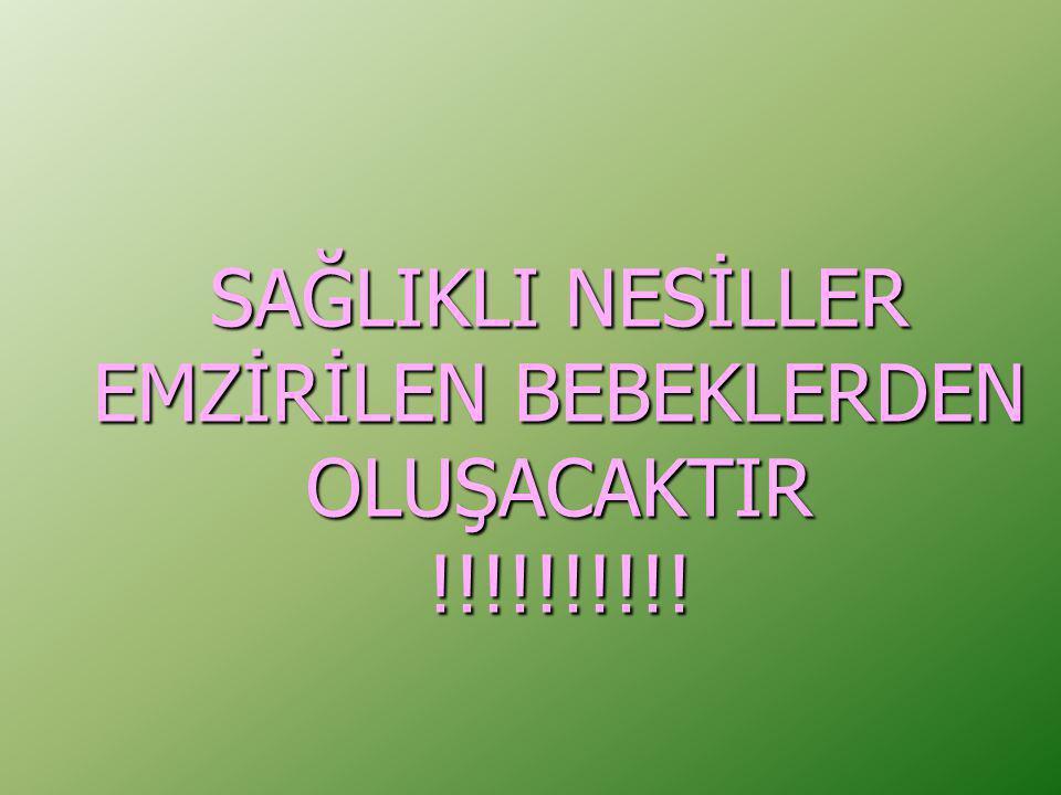 SAĞLIKLI NESİLLER EMZİRİLEN BEBEKLERDEN OLUŞACAKTIR !!!!!!!!!!