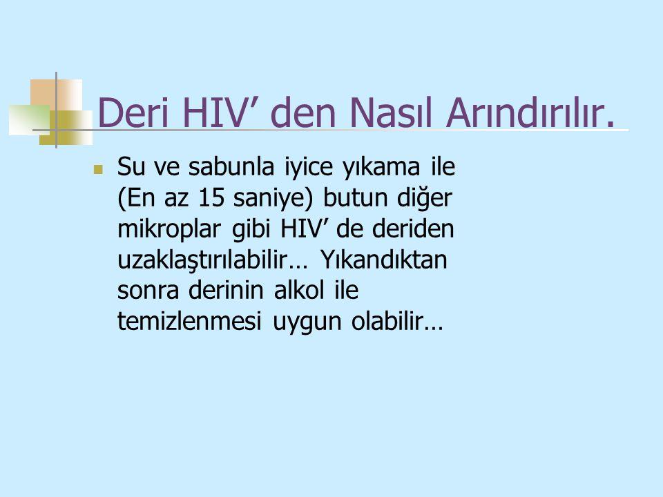 Deri HIV' den Nasıl Arındırılır. Su ve sabunla iyice yıkama ile (En az 15 saniye) butun diğer mikroplar gibi HIV' de deriden uzaklaştırılabilir… Yıkan