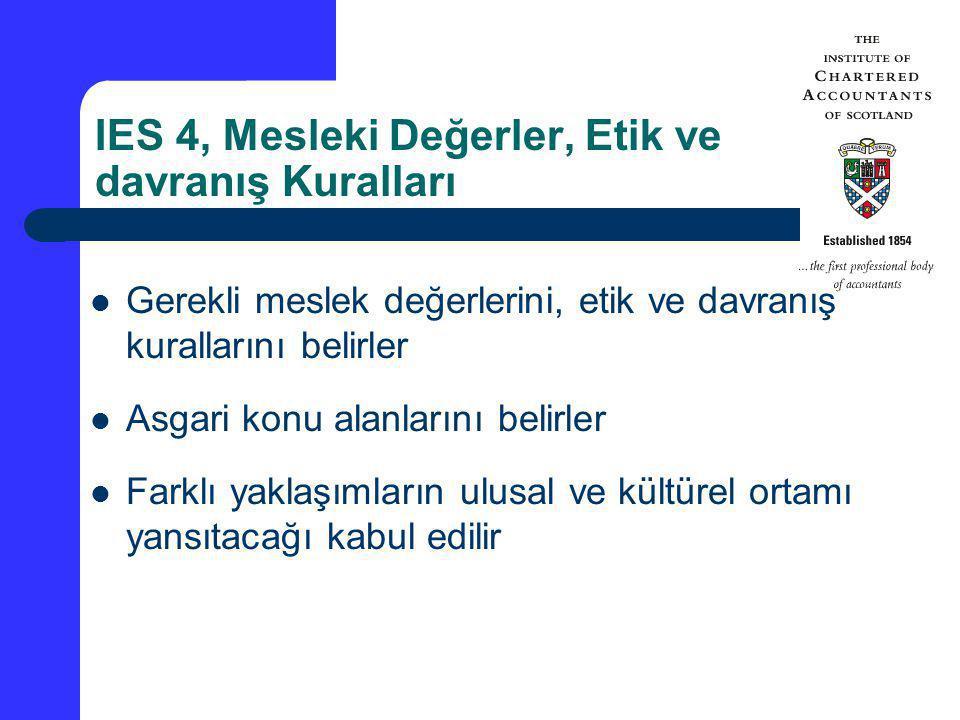 IES 4, Mesleki Değerler, Etik ve davranış Kuralları Gerekli meslek değerlerini, etik ve davranış kurallarını belirler Asgari konu alanlarını belirler