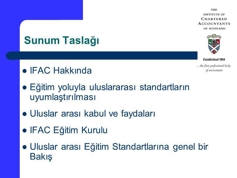 Sunum Taslağı IFAC Hakkında Eğitim yoluyla uluslararası standartların uyumlaştırılması Uluslar arası kabul ve faydaları IFAC Eğitim Kurulu Uluslar ara