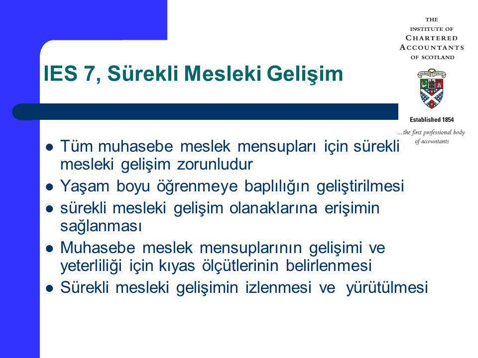 IES 7, Sürekli Mesleki Gelişim Tüm muhasebe meslek mensupları için sürekli mesleki gelişim zorunludur Yaşam boyu öğrenmeye baplılığın geliştirilmesi s