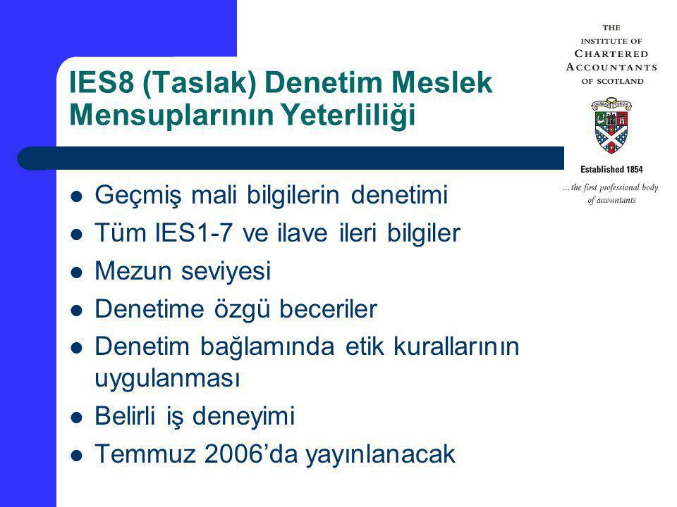 IES8 (Taslak) Denetim Meslek Mensuplarının Yeterliliği Geçmiş mali bilgilerin denetimi Tüm IES1-7 ve ilave ileri bilgiler Mezun seviyesi Denetime özgü