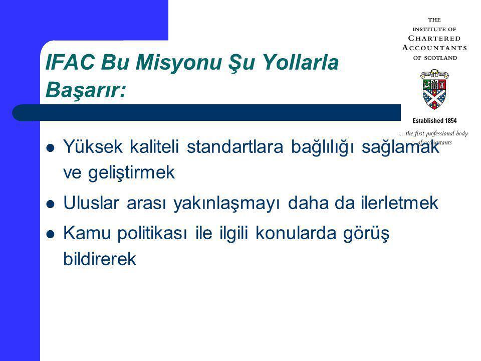 IFAC Bu Misyonu Şu Yollarla Başarır: Yüksek kaliteli standartlara bağlılığı sağlamak ve geliştirmek Uluslar arası yakınlaşmayı daha da ilerletmek Kamu