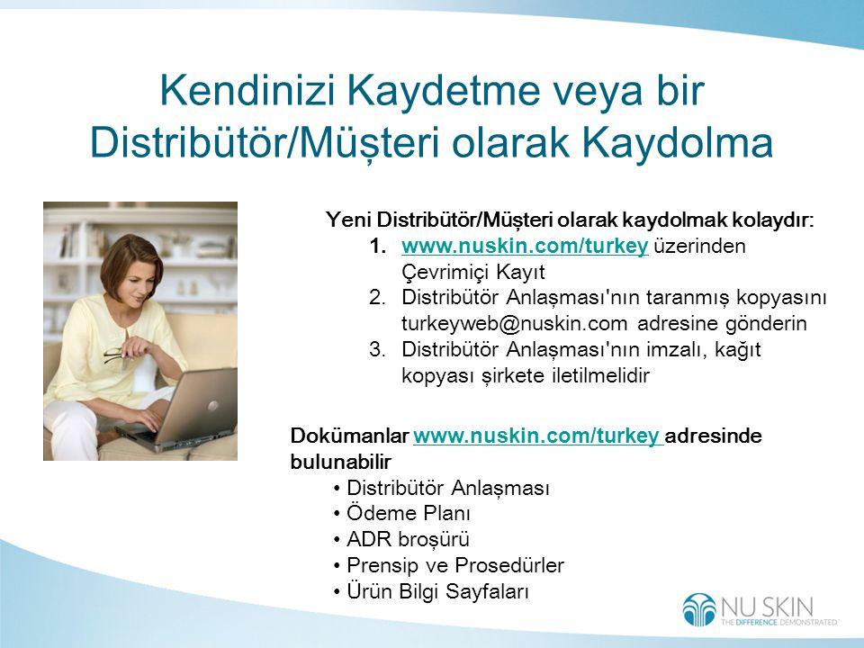 Kendinizi Kaydetme veya bir Distribütör/Müşteri olarak Kaydolma Yeni Distribütör/Müşteri olarak kaydolmak kolaydır: 1.www.nuskin.com/turkey üzerinden Çevrimiçi Kayıtwww.nuskin.com/turkey 2.Distribütör Anlaşması nın taranmış kopyasını turkeyweb@nuskin.com adresine gönderin 3.Distribütör Anlaşması nın imzalı, kağıt kopyası şirkete iletilmelidir Dokümanlar www.nuskin.com/turkey adresinde bulunabilir www.nuskin.com/turkey Distribütör Anlaşması Ödeme Planı ADR broşürü Prensip ve Prosedürler Ürün Bilgi Sayfaları