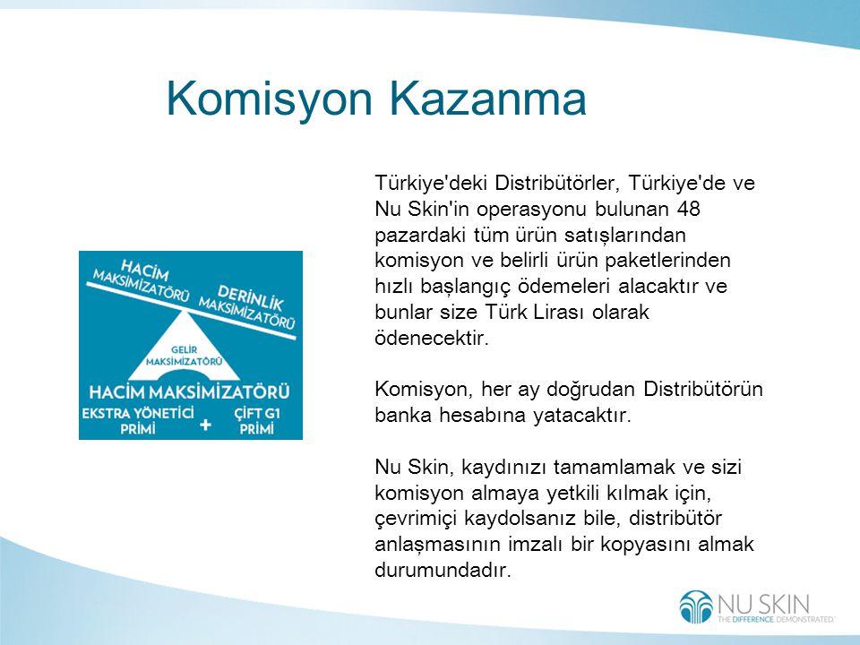 Komisyon Kazanma Türkiye deki Distribütörler, Türkiye de ve Nu Skin in operasyonu bulunan 48 pazardaki tüm ürün satışlarından komisyon ve belirli ürün paketlerinden hızlı başlangıç ödemeleri alacaktır ve bunlar size Türk Lirası olarak ödenecektir.