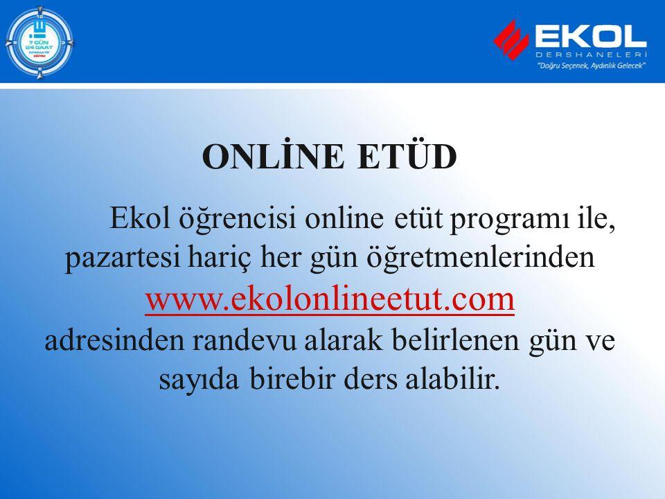 ONLİNE ETÜD Ekol öğrencisi online etüt programı ile, pazartesi hariç her gün öğretmenlerinden www.ekolonlineetut.com adresinden randevu alarak belirle