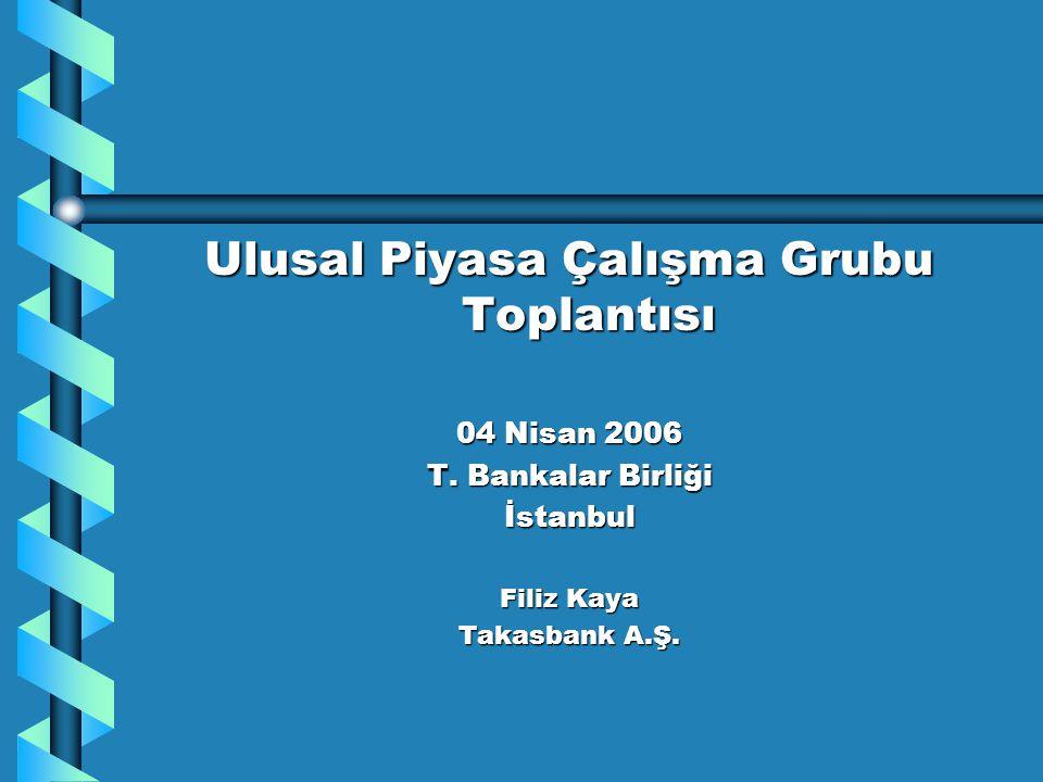 Ulusal Piyasa Çalışma Grubu Toplantısı 04 Nisan 2006 T. Bankalar Birliği İstanbul Filiz Kaya Takasbank A.Ş.