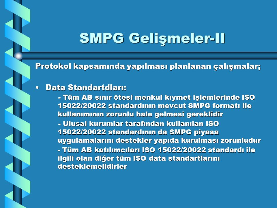SMPG Gelişmeler-II Protokol kapsamında yapılması planlanan çalışmalar; Data Standartdları:Data Standartdları: - Tüm AB sınır ötesi menkul kıymet işlem