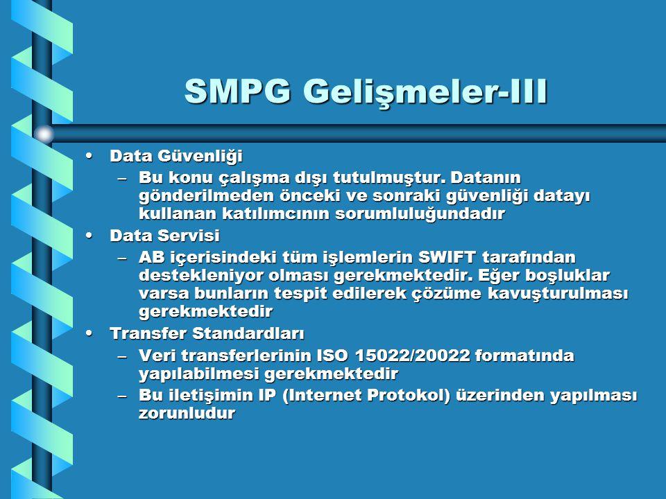 SMPG Gelişmeler-III Data GüvenliğiData Güvenliği –Bu konu çalışma dışı tutulmuştur. Datanın gönderilmeden önceki ve sonraki güvenliği datayı kullanan