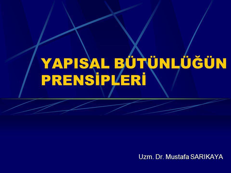 YAPISAL BÜTÜNLÜĞÜN PRENSİPLERİ Uzm. Dr. Mustafa SARIKAYA