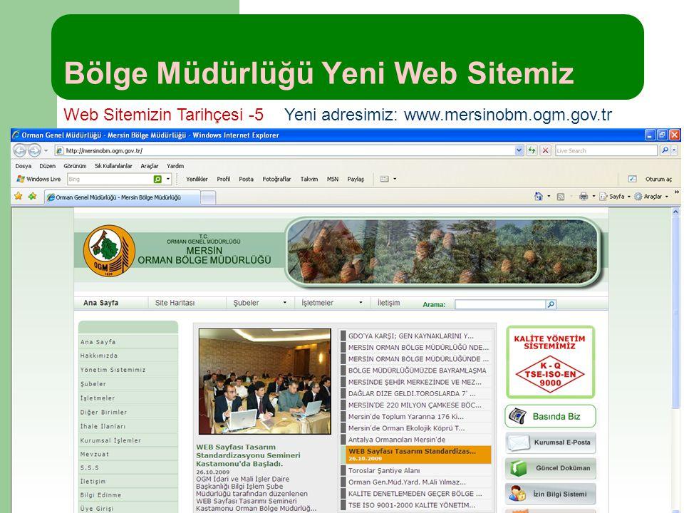 Bölge Müdürlüğü Yeni Web Sitemiz Web Sitemizin Tarihçesi -5Yeni adresimiz: www.mersinobm.ogm.gov.tr