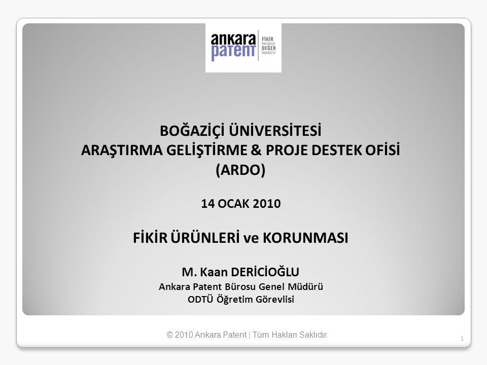 BOĞAZİÇİ ÜNİVERSİTESİ ARAŞTIRMA GELİŞTİRME & PROJE DESTEK OFİSİ (ARDO) 14 OCAK 2010 FİKİR ÜRÜNLERİ ve KORUNMASI M. Kaan DERİCİOĞLU Ankara Patent Büros