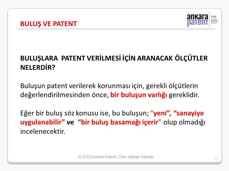 BULUŞLARA PATENT VERİLMESİ İÇİN ARANACAK ÖLÇÜTLER NELERDİR? Buluşun patent verilerek korunması için, gerekli ölçütlerin değerlendirilmesinden önce, bi