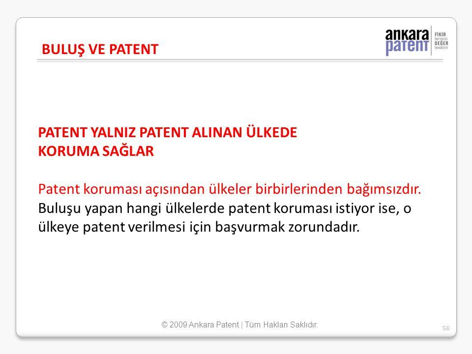 PATENT YALNIZ PATENT ALINAN ÜLKEDE KORUMA SAĞLAR Patent koruması açısından ülkeler birbirlerinden bağımsızdır. Buluşu yapan hangi ülkelerde patent kor