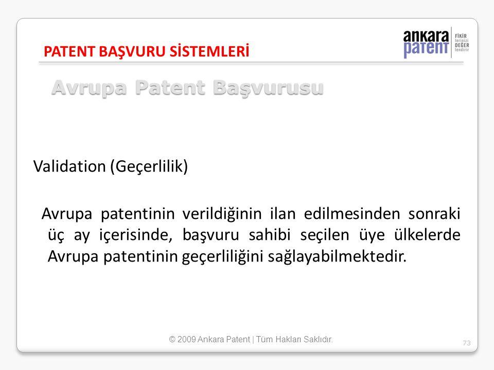 Avrupa Patent Başvurusu Validation (Geçerlilik) Avrupa patentinin verildiğinin ilan edilmesinden sonraki üç ay içerisinde, başvuru sahibi seçilen üye