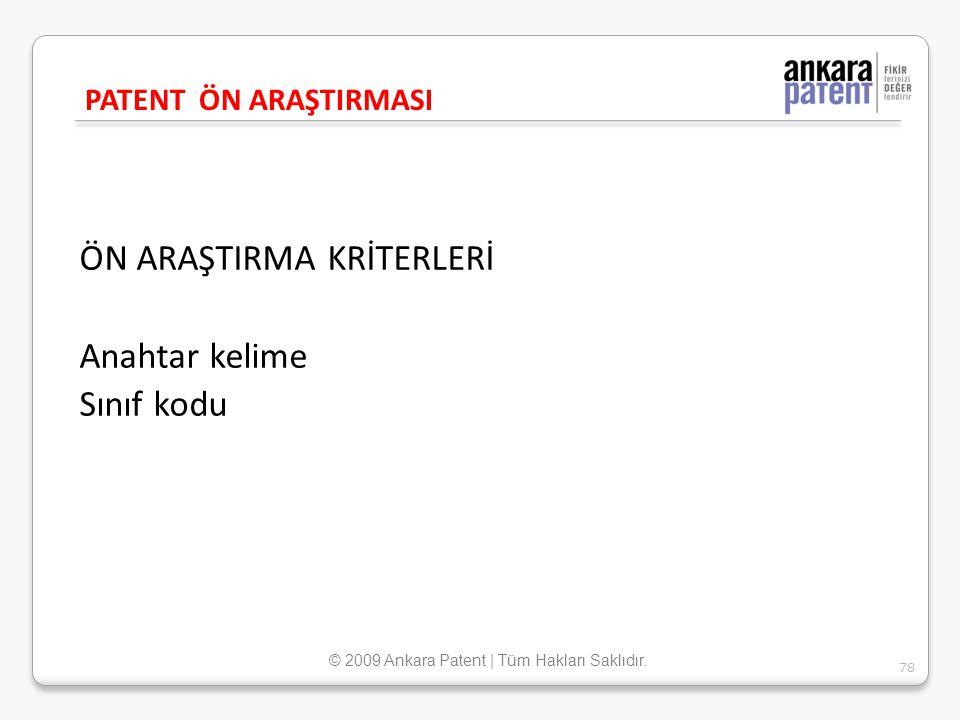 ÖN ARAŞTIRMA KRİTERLERİ Anahtar kelime Sınıf kodu PATENT ÖN ARAŞTIRMASI 78 © 2009 Ankara Patent | Tüm Hakları Saklıdır.