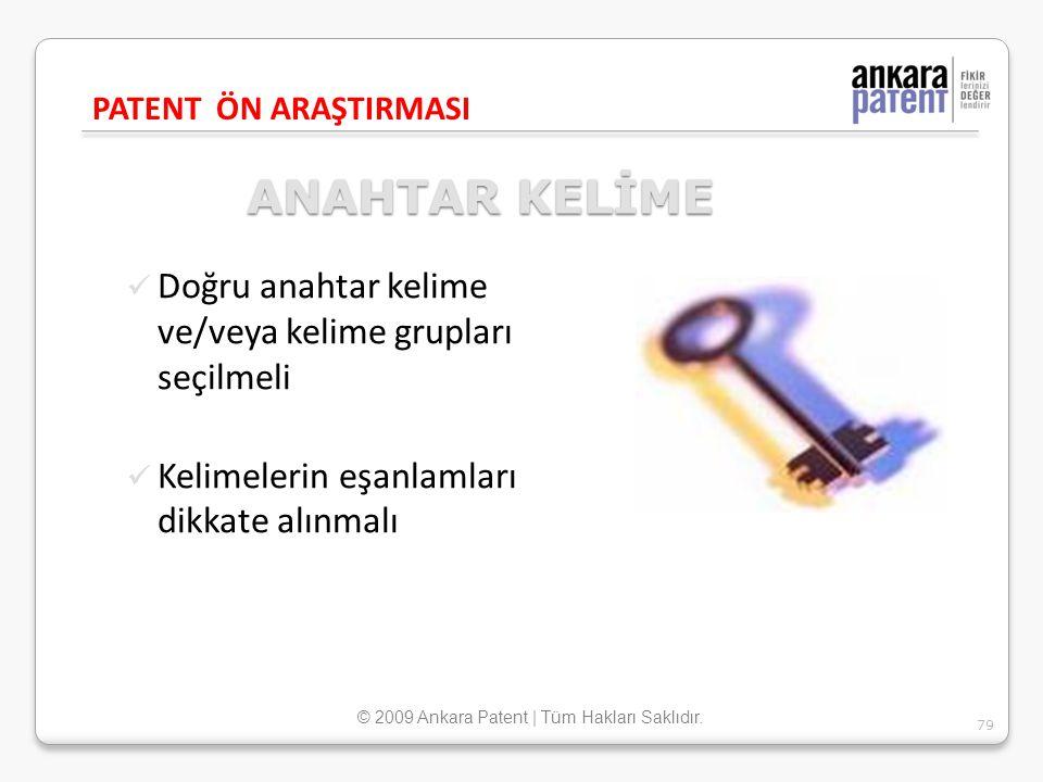 ANAHTAR KELİME Doğru anahtar kelime ve/veya kelime grupları seçilmeli Kelimelerin eşanlamları dikkate alınmalı PATENT ÖN ARAŞTIRMASI 79 © 2009 Ankara