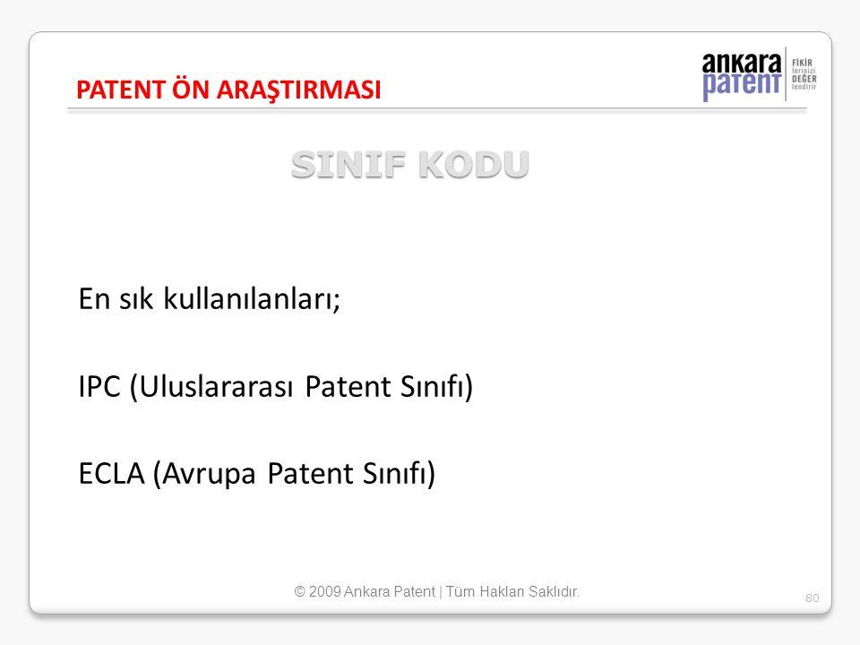 SINIF KODU En sık kullanılanları; IPC (Uluslararası Patent Sınıfı) ECLA (Avrupa Patent Sınıfı) PATENT ÖN ARAŞTIRMASI 80 © 2009 Ankara Patent | Tüm Hak