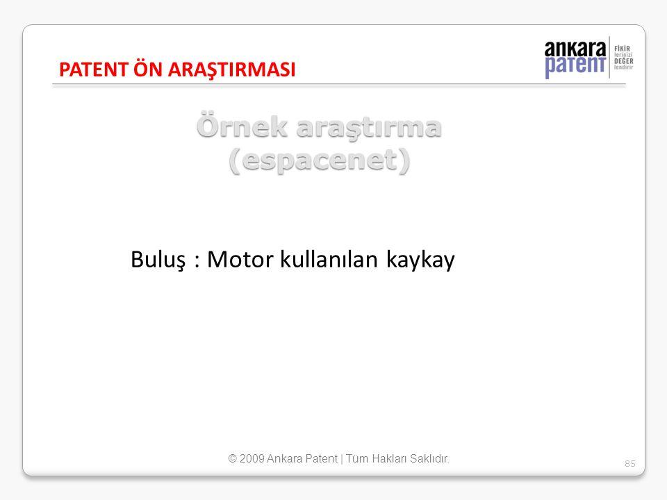 Örnek araştırma (espacenet) Buluş : Motor kullanılan kaykay PATENT ÖN ARAŞTIRMASI 85 © 2009 Ankara Patent | Tüm Hakları Saklıdır.
