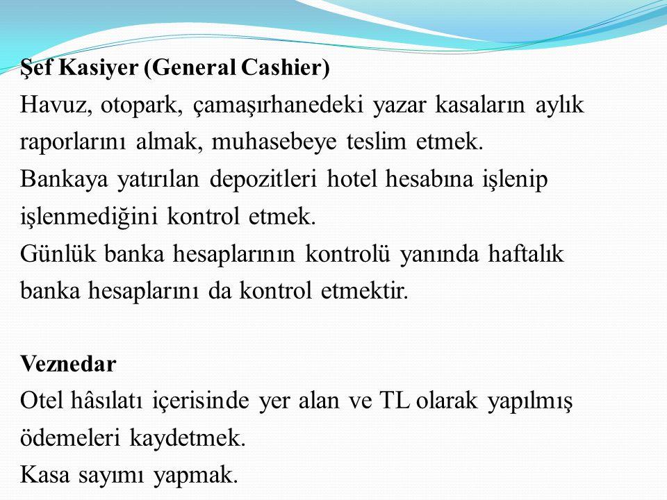 Şef Kasiyer (General Cashier) Havuz, otopark, çamaşırhanedeki yazar kasaların aylık raporlarını almak, muhasebeye teslim etmek.