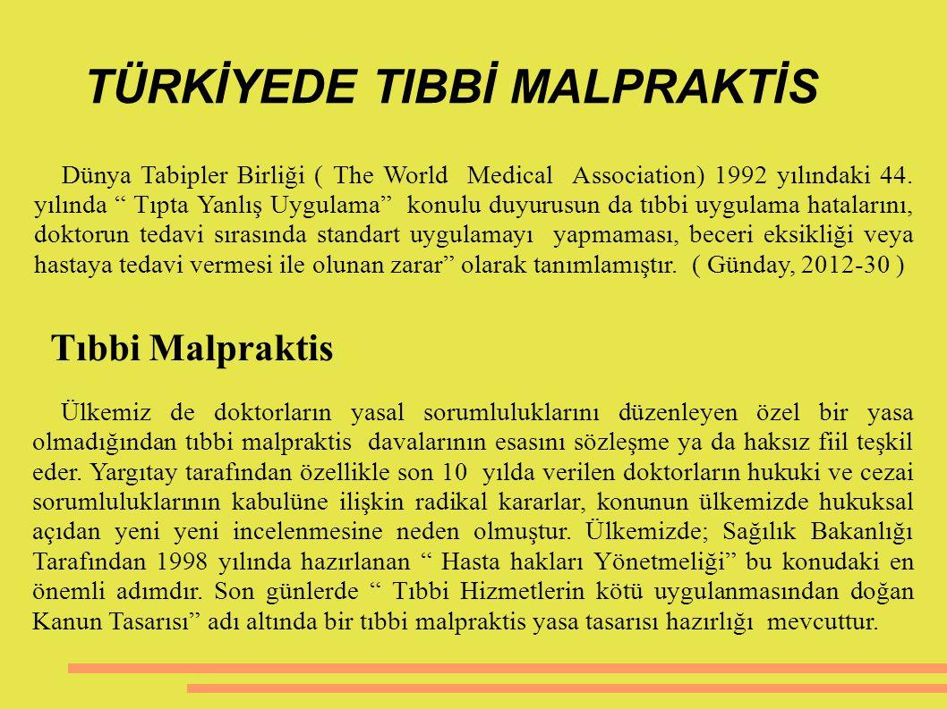 TÜRKİYEDE TIBBİ MALPRAKTİS Tıbbi Malpraktis Ülkemiz de doktorların yasal sorumluluklarını düzenleyen özel bir yasa olmadığından tıbbi malpraktis daval