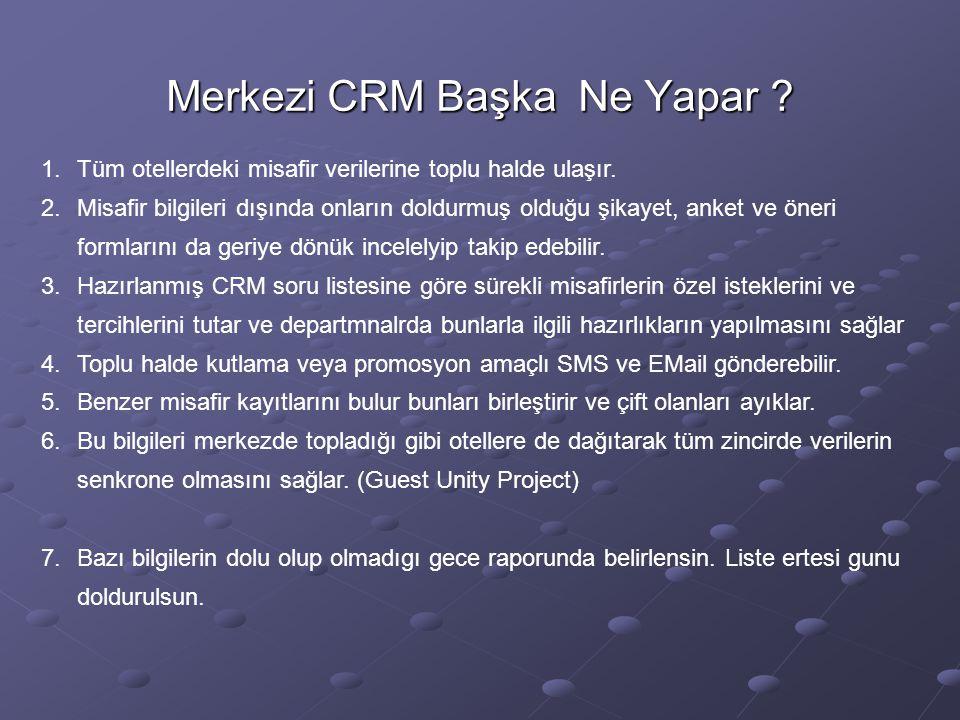 Merkezi CRM Başka Ne Yapar . 1.Tüm otellerdeki misafir verilerine toplu halde ulaşır.